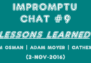 Impromptu Chat #09 | Lessons Learned (2-Nov-2016)