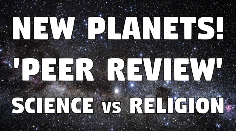 New Planets Discovered! 'Peer Review' Science vs Religion