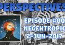 Perspectives | Ep #00 | Negentropic (2-Jun-2017)