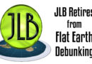 JLB Retires From Flat Earth Debunking – Live Show