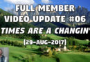 Full Member Video Update #06 (29-Aug-2017) – 'Times Are a Changin'