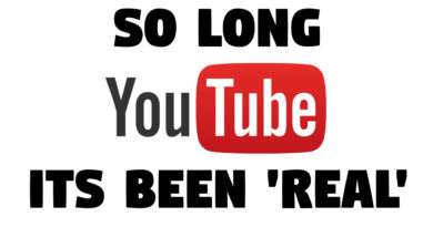 So Long, YouTube – It's Been (100%) 'Real'!