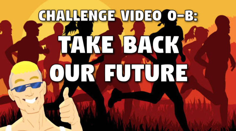 Challenge Video #0b: Take Back Our Future
