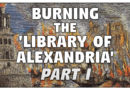 Burning the 'Library of Alexandria' [Part I]