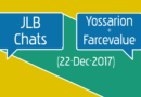 JLB Chats w/ Yossarion + Farcevalue (22-Dec-2017)