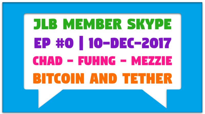 JLB Member Skype #0 – Bitcoin and Tether (10-Dec-2017)