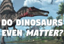 Does it Even MATTER if Dinosaurs Are Fake?