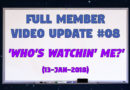 Full Member Video Update #08 (13-Jan-2018) – Who's Watchin' Me?