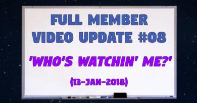 Full Member Video Update #08 (13-Jan-2018) – Who's Watchin' Me?