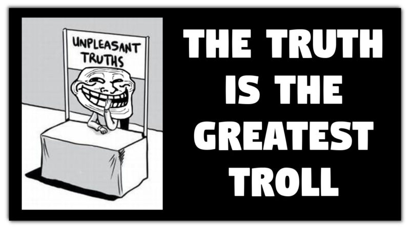 The Truth is the Greatest Troll