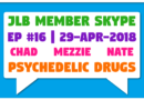 JLB Member Skype #16 – Psychedelic Drugs (29-Apr-2018)