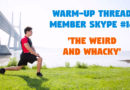 Member Skype #14 Warmup – 'The Weird and Whacky'