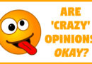 Are 'Crazy' Opinions Okay?