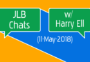 JLB Chats #06 w/ Harry Ell (11-May-2018)