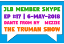 JLB Member Skype #17 – The Truman Show (6-May-2018)