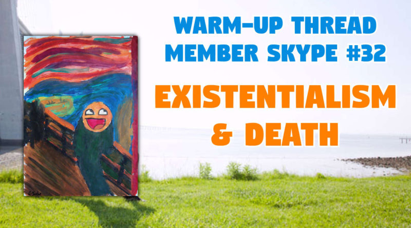 Member Skype #32 Warmup – Existentialism & 'Death'