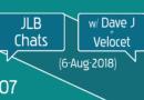 JLB Chats #07 w/ Dave J + Velocet (6-Aug-2018)