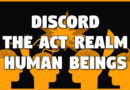 Discord, the ACT Realm, and Human Beings