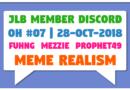 JLB Member Discord | Open House #07 | Meme Realism (28-Oct-2018)
