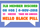 JLB Member Discord | Open House #08 | Hello Black Pill (4-Nov-2018)