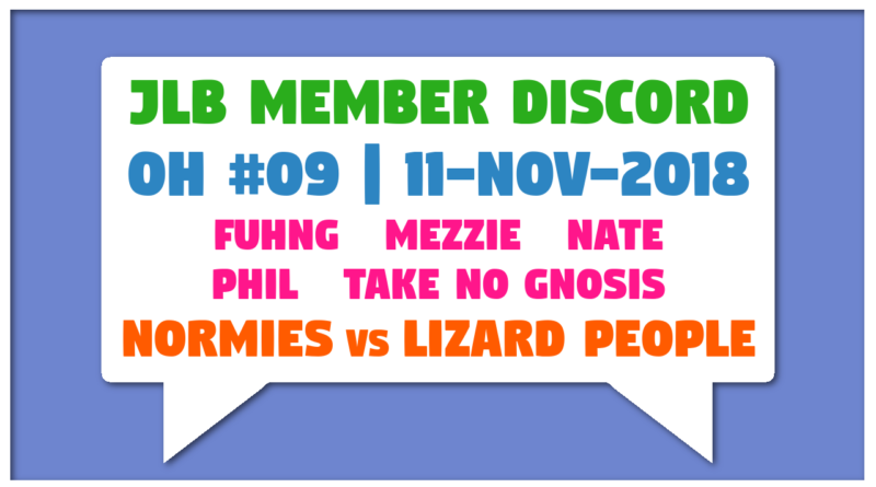 JLB Member Discord | Open House #09 | Normies vs Lizard People (11-Nov-2018)