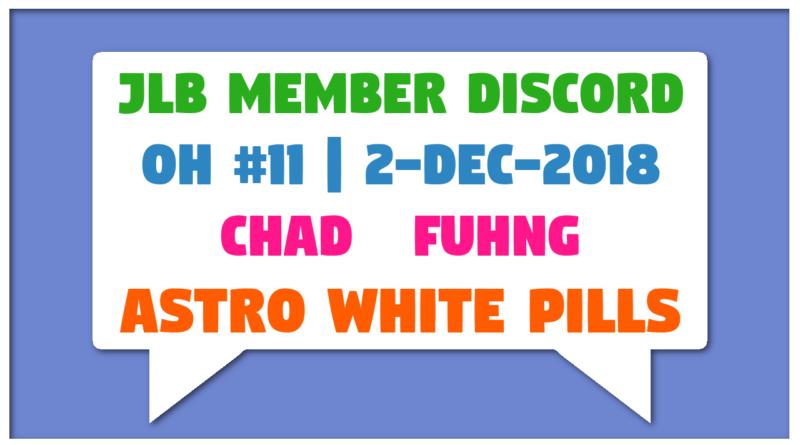JLB Member Discord | Open House #11 | Astro White Pills (2-Dec-2018)