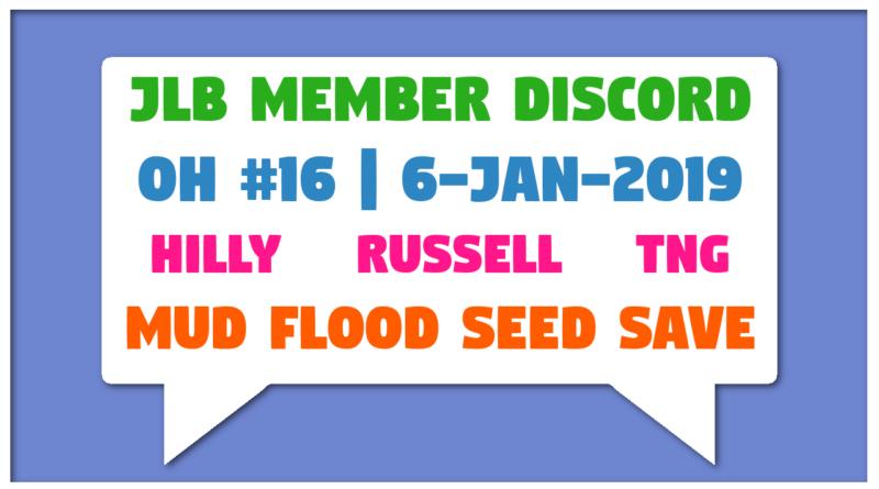 JLB Member Discord | Open House #16 | Mud Flood Seed Save (6-Jan-2019)