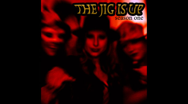 The Jig Is Up – New Podcast