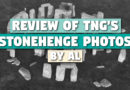 'Review of TNG's Stonehenge Photos' by Al