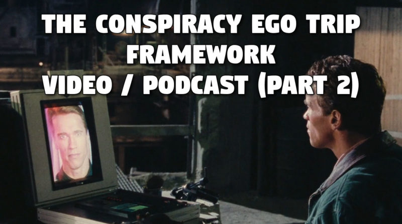 The Conspiracy Ego Trip Framework — Video / Podcast (Part 2)