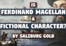 'Is Ferdinand Magellan a Fictional Character?' by Salzburg Gold