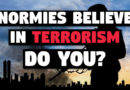Normies Believe in Terrorism – Do YOU?