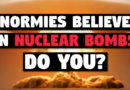 Normies Believe in 'Nuclear Bombs' — Do YOU?
