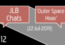 JLB Chats #12 'Outer Space Hoax' (22-Jul-2019)