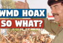 'WMDs in Iraq' was a HOAX – So What?