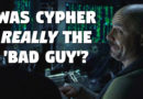 Was Cypher Really the 'Bad Guy' in The Matrix?