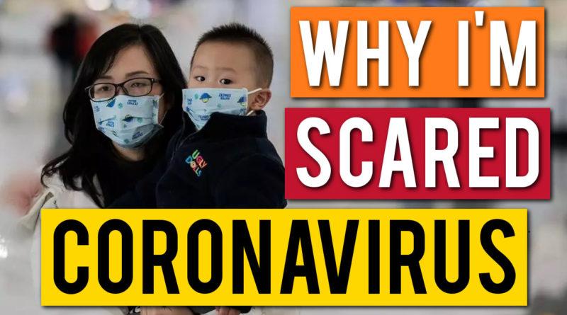 Why Coronavirus Has Me VERY Scared