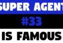 Super Agent #33 is Famous