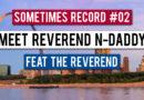 Sometimes Record #02   Meet Reverend N-Daddy (16-Jan-2020)