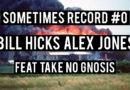 Sometimes Record Ep #0   Bill Hicks Alex Jones (1-Jan-2020)