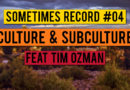 Sometimes Record #04 | Culture & Subculture (22-Jan-2020)
