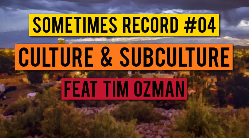 Sometimes Record #04   Culture & Subculture (22-Jan-2020)