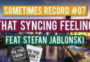 Sometimes Record #07 | That Syncing Feeling (30-Jan-2020)