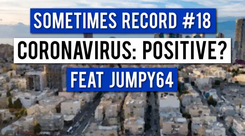 Sometimes Record #18   Coronavirus: Positive? (4-Apr-2020)