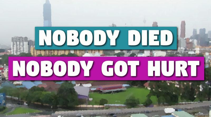 Nobody died nobody got hurt.