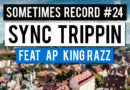 Sometimes Record #24 | Sync Trippin (14-May-2020)