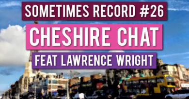 Sometimes Record #26 | Cheshire Chat (22-May-2020)