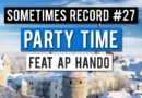 Sometimes Record #27 | Party Time (1-Jun-2020)