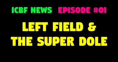 ICBF News #01   Left Field and the Super Dole (21-Jul-2020)
