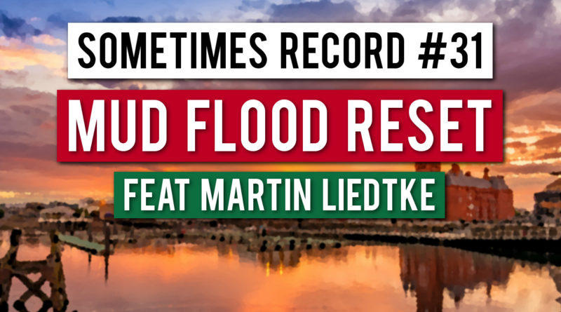 Mud Flood Reset with Martin Liedtke